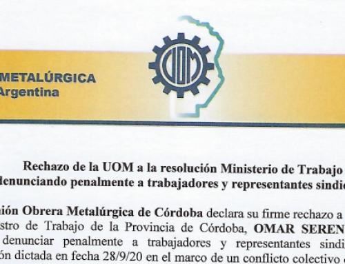 RECHAZO DE LA UOM A LA RESOLUCIÓN DEL MINISTERIO DE TRABAJO DENUNCIANDO PENALMENTE A TRABAJADORES Y REPRESENTANTES SINDICALES
